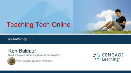 Teaching Tech Online presented by Ken Baldauf Director, Program in Interdisciplinary Computing (PIC)