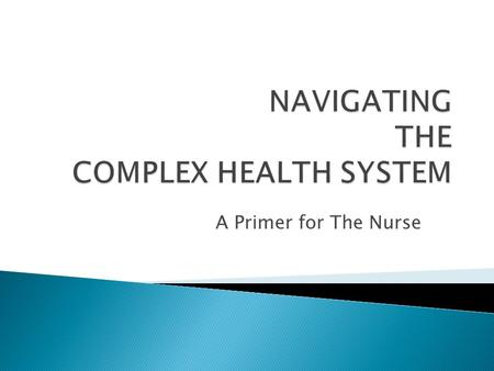 A Primer for The Nurse. To increase your understanding of how knowledge of the health system will help you, the nurse, provides patient-centered care.