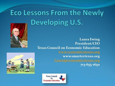 Laura Ewing President/CEO Texas Council on Economic Education   713-655-1650.