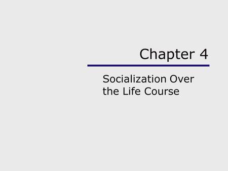 Chapter 4 Socialization Over the Life Course. Chapter Outline Using the Sociological Imagination Social Participation or Social Deprivation Theoretical.