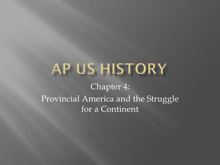 Chapter 4: Provincial America and the Struggle for a Continent.