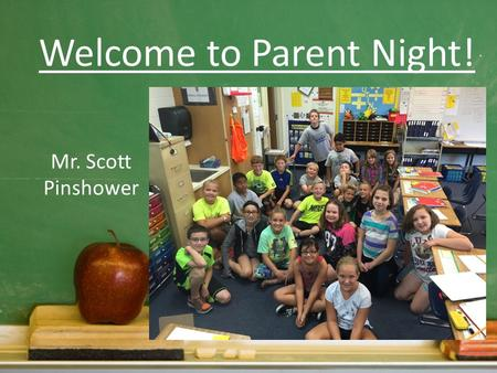 Welcome to Parent Night! Mr. Scott Pinshower. Communication is Key!  – Phone – 815-788-5583815-788-5583 Class website -