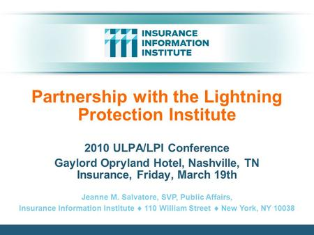 Partnership with the Lightning Protection Institute 2010 ULPA/LPI Conference Gaylord Opryland Hotel, Nashville, TN Insurance, Friday, March 19th Jeanne.