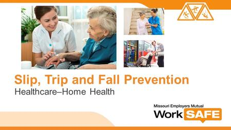 Slip, Trip and Fall Prevention Healthcare–Home Health.