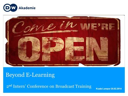 Kuala Lumpur 25.02.2014 Beyond E-Learning Titelbild hier einsetzen 2 nd Intern' Conference on Broadcast Training.