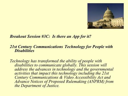 Breakout Session #3C: Is there an App for it? 21st Century Communications Technology for People with Disabilities Technology has transformed the ability.