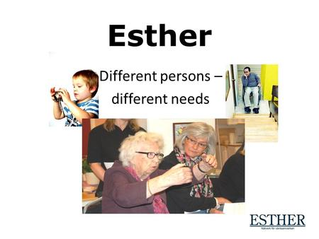 Esther Different persons – different needs. Esther network 118 000 inhabitants 7 Municipalities 1300 persons living in old peoples homes approx 2000 persons.