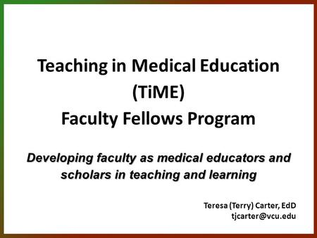 Developing faculty as medical educators and scholars in teaching and learning Teaching in Medical Education (TiME) Faculty Fellows Program Developing faculty.