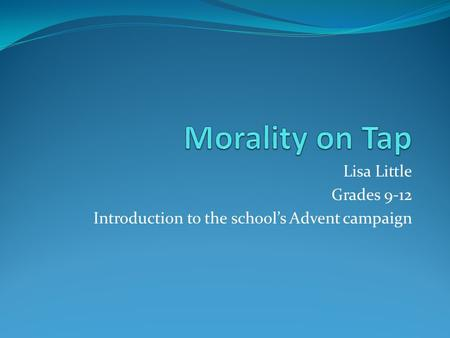 Lisa Little Grades 9-12 Introduction to the school's Advent campaign.