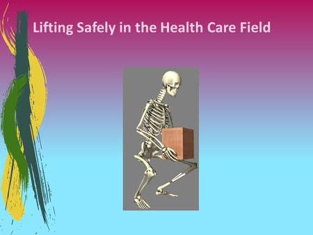 Lifting Safely in the Health Care Field. What are Body Mechanics? Refers to the way our bodies moves and maintains balance while making the most efficient.