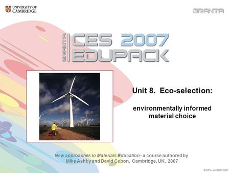 New approaches to Materials Education - a course authored by Mike Ashby and David Cebon, Cambridge, UK, 2007 © MFA and DC 2007 Unit 8. Eco-selection: environmentally.