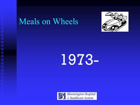 Meals on Wheels 1973-. Whom Do We Serve People at home People at home Unable to cook Unable to cook Within the city Within the city Diet order Diet order.