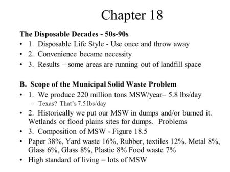 Chapter 18 The Disposable Decades - 50s-90s 1. Disposable Life Style - Use once and throw away 2. Convenience became necessity 3. Results – some areas.