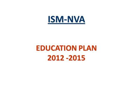 ISM-NVA EDUCATION PLAN 2012 -2015. ISM-NVA VISION AND MISSION Vision The Institute for Supply Management-Northern Virginia (ISM-NVA), an ISM affiliate,