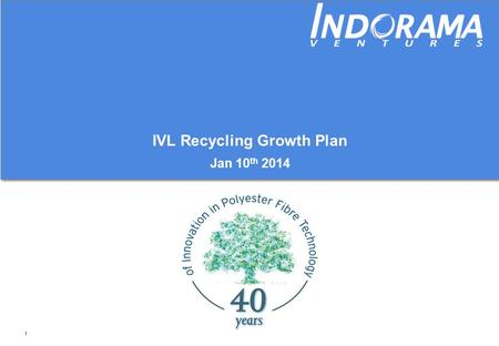 1 IVL Recycling Growth Plan Jan 10 th 2014. 2 IVL strategy maximizes recycling potential Flakes To Premium Fibre (rFibre) Flakes To Packaging (rPET) Post.