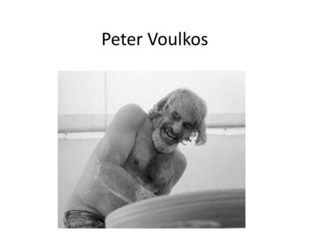 Peter Voulkos. Peter Voulkos - early life Born in 1924 to Greek immigrant parents in the town of Bozeman, Montana. He was drafted and serving as an airplane.