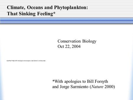 Climate, Oceans and Phytoplankton: That Sinking Feeling* *With apologies to Bill Forsyth and Jorge Sarmiento (Nature 2000) Conservation Biology Oct 22,