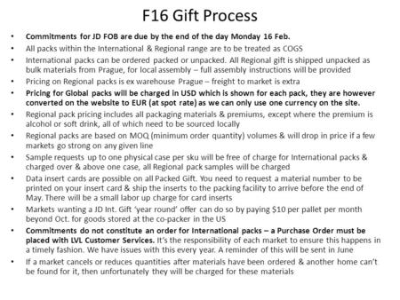 F16 Gift Process Commitments for JD FOB are due by the end of the day Monday 16 Feb. All packs within the International & Regional range are to be treated.