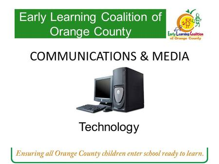 Technology Early Learning Coalition of Orange County COMMUNICATIONS & MEDIA.