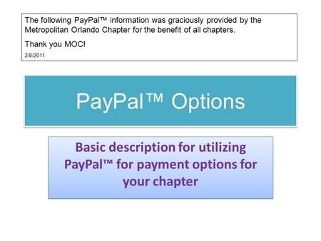 PayPal™ Options Basic description for utilizing PayPal™ for payment options for your chapter The following PayPal™ information was graciously provided.