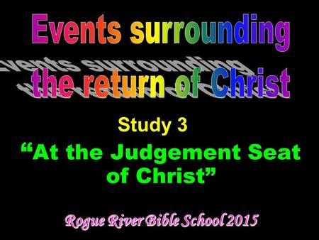 """ At the Judgement Seat of Christ"" Study 3. Events surrounding the return of Christ."