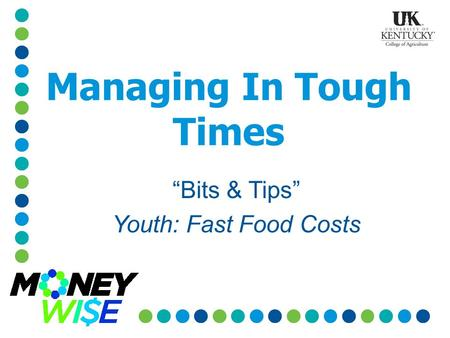 "Managing In Tough Times ""Bits & Tips"" Youth: Fast Food Costs."