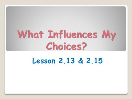 What Influences My Choices? Lesson 2.13 & 2.15. Learning Targets (p.131) Today in class, I will… ◦ Analyze a claim, reasoning, and evidence in an argument.