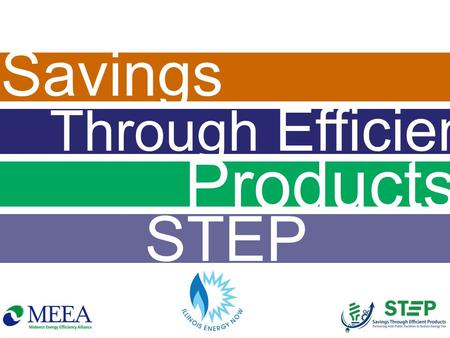 "Savings Through Efficient Products STEP. FACTS GOALS Reduce energy use ABOUT Modified ""direct install"" PROCESS Free & simple process: Free energy assessment."