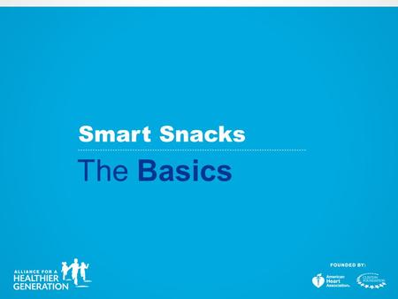 Smart Snacks The Basics. 2004 Local Wellness Policies 2006 Alliance Competitive Food & Beverage Guidelines 2007 IOM Standards 2010 Healthy Hunger- Free.