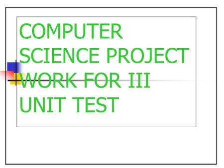 COMPUTER SCIENCE PROJECT WORK FOR III UNIT TEST. 2 MADE BY: AMIT KUMAR BHIM KUMAR CHITRANJAN GUIDED BY: MR. LOKESH SAINI.