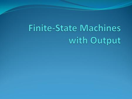 Finite-State Machines with Output