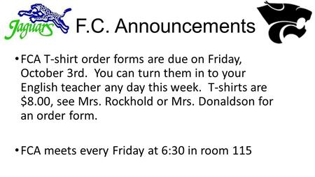 F.C. Announcements FCA T-shirt order forms are due on Friday, October 3rd. You can turn them in to your English teacher any day this week. T-shirts are.