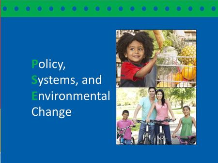 Community Transformation Grant Advisory Committee ~ 8.29.12 S YSTEMS & E NVIRONMENTAL C HANGE – AN O VERVIEW Policy, Systems, and Environmental Change.