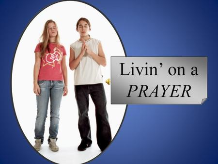 Livin' on a PRAYER. What does this have to do with prayer?