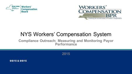 NYS Workers' Compensation System Compliance Outreach: Measuring and Monitoring Payor Performance 2015 9/8/15 & 9/9/15.