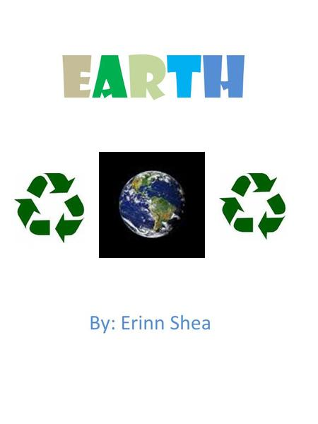 EARTHEARTH By: Erinn Shea. TABLE OF CONTENTS Page Number 1.-----------------------------Pollution 2.-----------------------------Now what 3.-----------------------------Green…the.