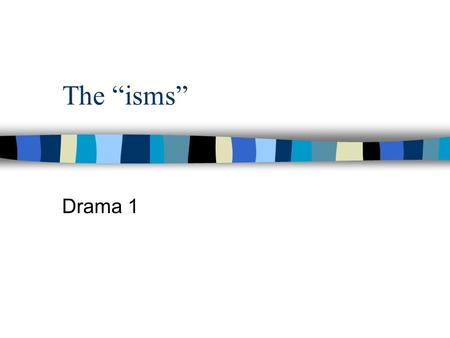 "The ""isms"" Drama 1 Europe in the 19th Century n From the Italian Renaissance on, pictoral illusion (""make it pretty"") dominated. n Melodrama and Romanticism."