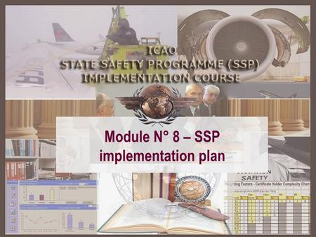 Module N° 8 – SSP implementation plan. SSP – A structured approach Module 2 Basic safety management concepts Module 2 Basic safety management concepts.