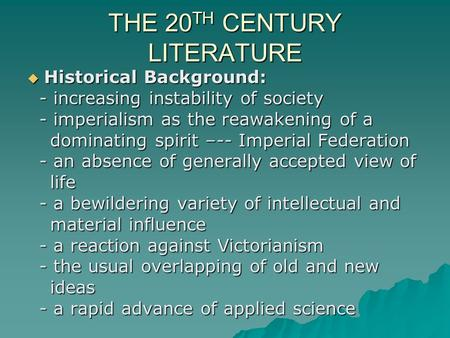 THE 20 TH CENTURY LITERATURE  Historical Background: - increasing instability of society - increasing instability of society - imperialism as the reawakening.
