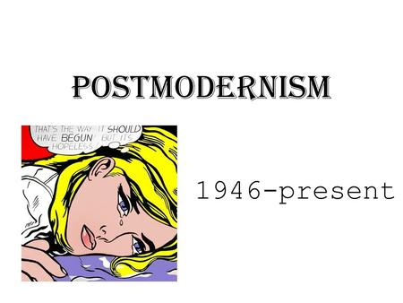 Postmodernism 1946-present. What is Postmodernism? (No one really knows ) Postmodernism is a term that encompasses a wide-range of developments in philosophy,