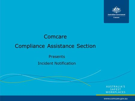 Comcare Compliance Assistance Section Presents Incident Notification.