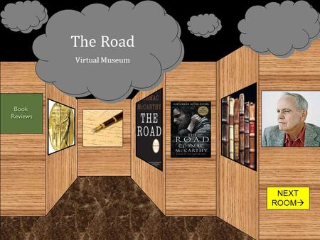 "NEXT ROOM  The Road Virtual Museum. EXIT  ""A postatomic apocalypse novel as we've never seen one before, a black book of wondrous paragraphs that reads."