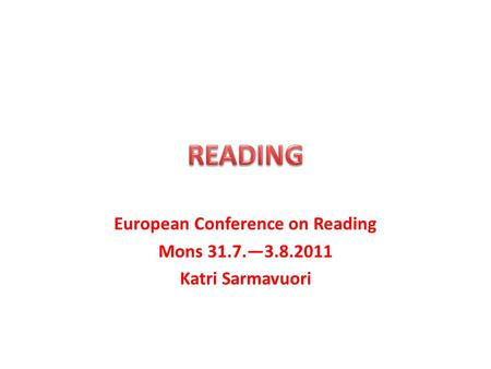 European Conference on Reading Mons 31.7.—3.8.2011 Katri Sarmavuori.