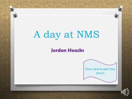 A day at NMS Jordan Heacks Click here to start the show!