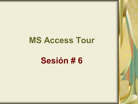MS Access Tour Sesión # 6. MS Access Tour Database Management System (DBMS): An application software that allows users to create, manipulate, and change.