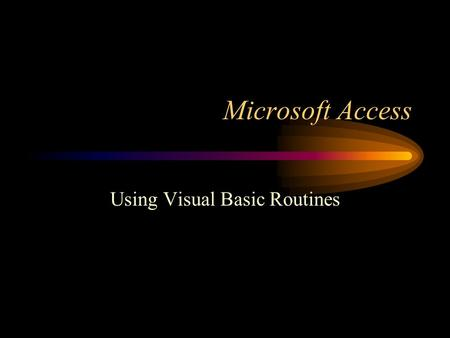 Microsoft Access Using Visual Basic Routines. Visual Basic Datatypes Boolean Byte Currency Date Double Integer Long Object Single String Variant Hyperlink.