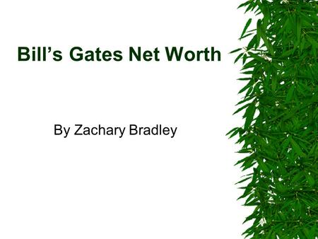 Bill's Gates Net Worth By Zachary Bradley. Just How Rich Is Bill Gates  Bill Is worth 24.81 Billion Dollars  $24,807,455,790.48 is how much Bill owns.