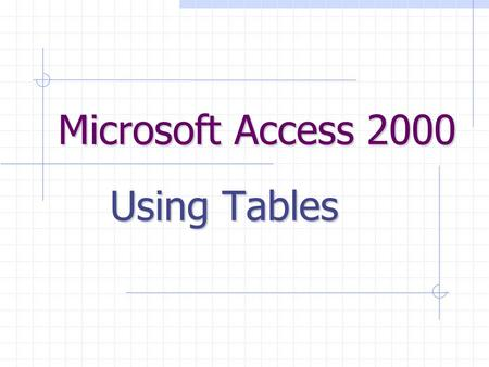 Microsoft Access 2000 Using Tables. Field Names Records Fields Fields and Records Each Category of information in a record is called a field. The Columns.