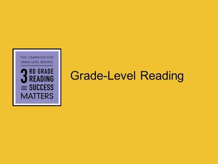 Grade-Level Reading. The What More than 70 foundations and donors in 25 states More than 50 sector-leading organizations and programs (United Way Worldwide,