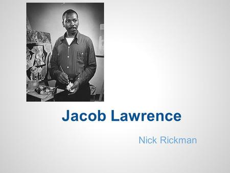 Jacob Lawrence Nick Rickman. Basic Information One of the earliest artists of the Harlem Renaissance Lived in New Jersey, Easton and Philadelphia, Pennsylvania,